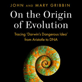 On the Origin of Evolution: Tracing 'Darwin's Dangerous Idea' from Aristotle to DNA - John Gribbin and Mary Gribbin, Read by Charles Armstrong