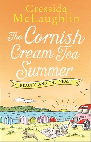 The Cornish Cream Tea Summer: Part Two – Beauty and the Yeast eBook  by