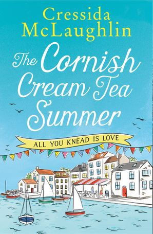 The Cornish Cream Tea Summer: Part One – All You Knead is Love eBook  by Cressida McLaughlin