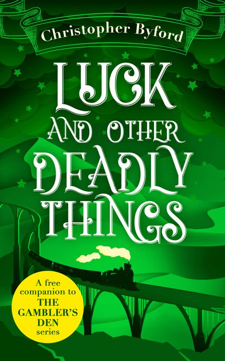 Luck and Other Deadly Things - Christopher Byford