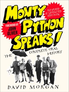 Monty Python Speaks! Revised and Updated Edition: The Complete Oral History