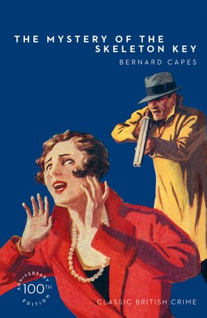 The Mystery of the Skeleton Key (Detective Club Crime Classics) Paperback 100th Anniversary edition by Bernard Capes