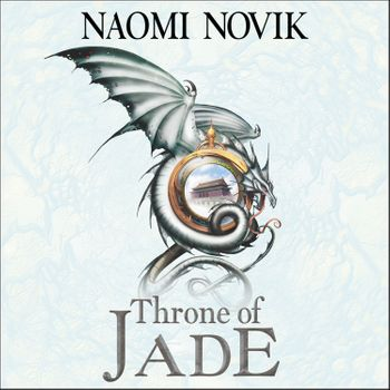 Throne of Jade - Naomi Novik, Read by Simon Vance