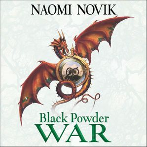 Black Powder War (The Temeraire Series, Book 3)  Unabridged edition by Naomi Novik