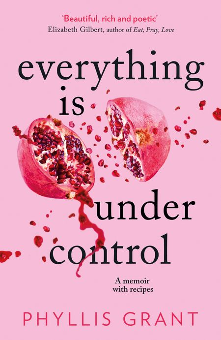 Everything is Under Control: A Memoir with Recipes - Phyllis Grant