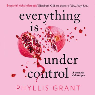 Everything is Under Control: A Memoir with Recipes - Phyllis Grant, Read by to be announced