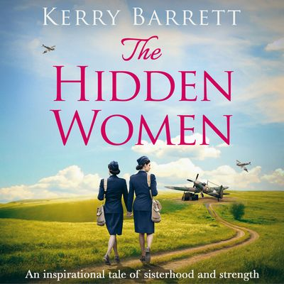 The Hidden Women: An inspirational historical novel about sisterhood - Kerry Barrett, Read by Ruby Thomas and Caitlin Thornburn