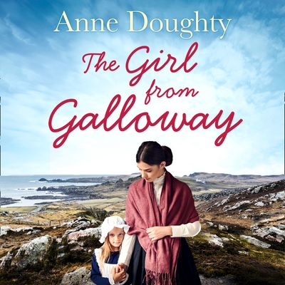 The Girl from Galloway: A stunning historical novel of love, family and overcoming the odds - Anne Doughty, Read by Aoife McMahon