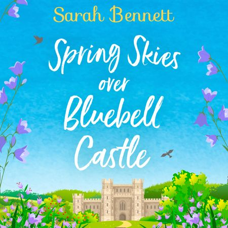 Spring Skies Over Bluebell Castle (Bluebell Castle, Book 1) - Sarah Bennett, Read by Rachel Bavidge