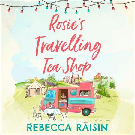 Rosie's Travelling Tea Shop - Rebecca Raisin, Read by Charlie Sanderson