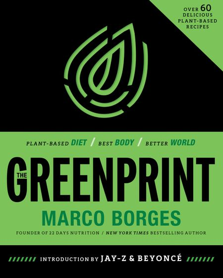 The Greenprint: Plant-Based Diet, Best Body, Better World - Marco Borges, Introduction by Jay-Z and Beyoncé