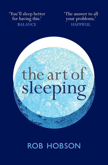 The Art of Sleeping: the secret to sleeping better at night for a happier, calmer more successful day - Rob Hobson