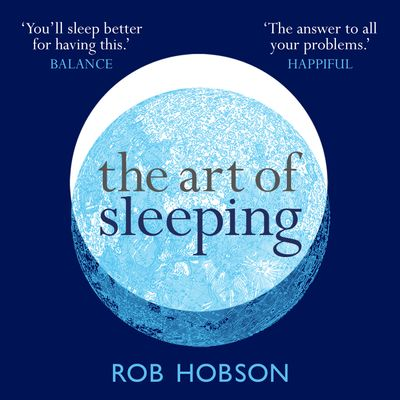 The Art of Sleeping: the secret to sleeping better at night for a happier, calmer more successful day - Rob Hobson, Read by Rob Hobson