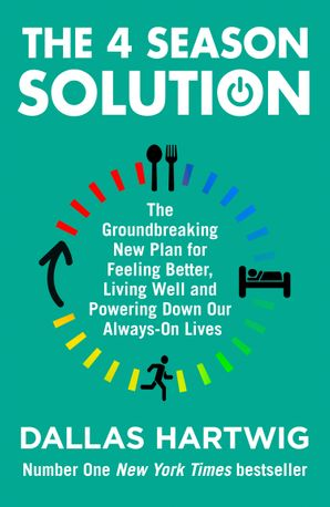The 4 Season Solution: The Groundbreaking New Plan for Feeling Better, Living Well and Powering Down Our Always-on Lives Paperback  by