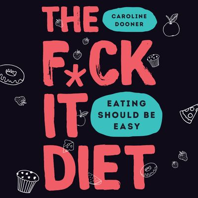 The F*ck It Diet - Caroline Dooner, Read by Caroline Dooner