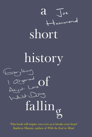 A Short History of Falling: Everything I Observed About Love Whilst Dying