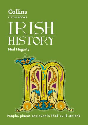 Irish History: People, places and events that built Ireland (Collins Little Books) Paperback  by Neil Hegarty