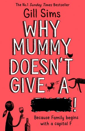 Why Mummy Doesn't Give a ****! Paperback  by Gill Sims