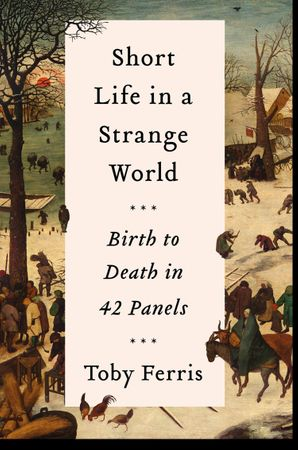Short Life in a Strange World: Birth to Death in 42 Panels Hardcover  by Toby Ferris