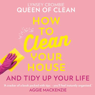 How To Clean Your House - Lynsey, Queen of Clean, Read by Lynsey Queen of Clean