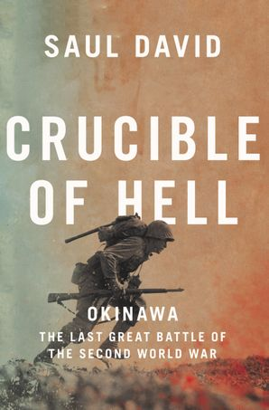 Crucible of Hell: Okinawa: The Last Great Battle of the Second World War Hardcover  by Saul David