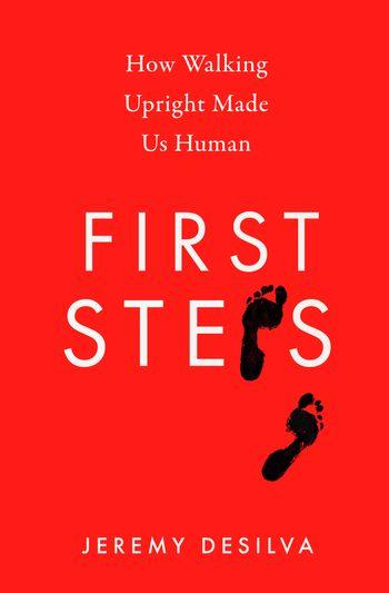 First Steps: How Walking Upright Made Us Human - Jeremy DeSilva