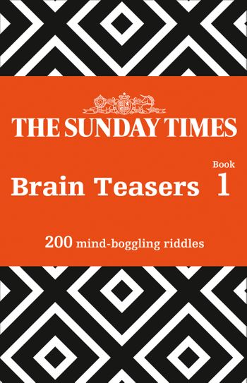The Sunday Times Brain Teasers Book 1: 200 mind-boggling riddles
