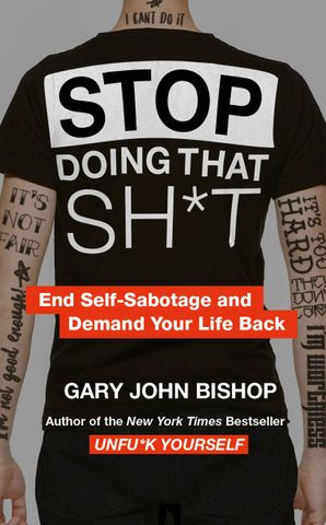 Stop Doing That Sh*t Paperback  by Gary John Bishop