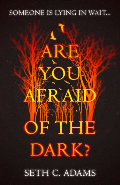 Are You Afraid of the Dark? - Seth C. Adams