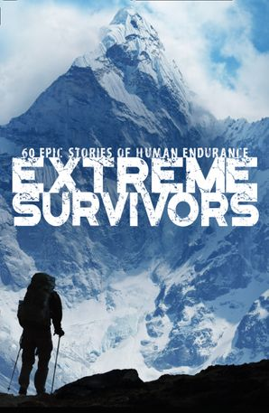 Extreme Survivors: 60 epic stories of human endurance Paperback New edition by No Author