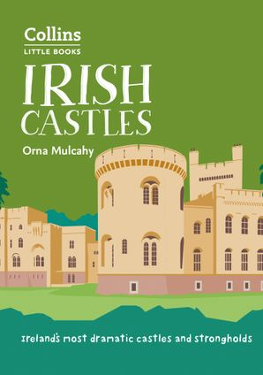 Irish Castles: Ireland's most dramatic castles and strongholds (Collins Little Books) Paperback  by Orna Mulcahy