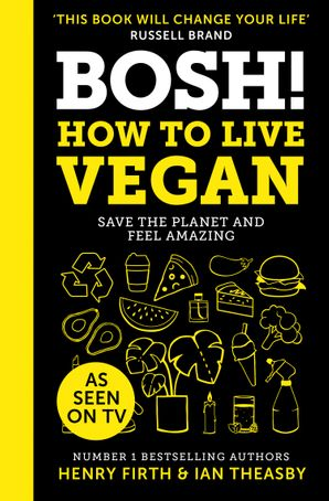 BOSH! How to Live Vegan Hardcover  by Henry Firth