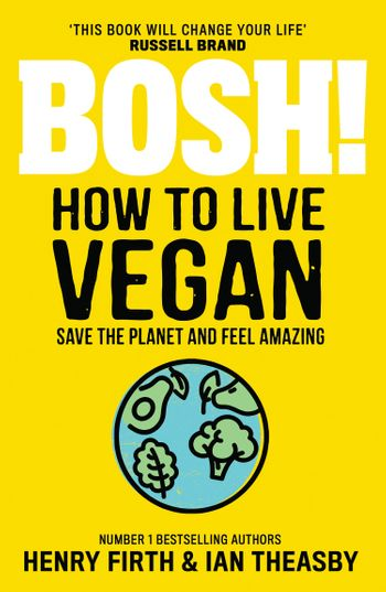 BOSH! How to Live Vegan - Henry Firth and Ian Theasby