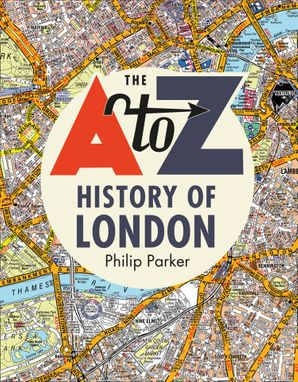 The A-Z History of London Hardcover  by Philip Parker