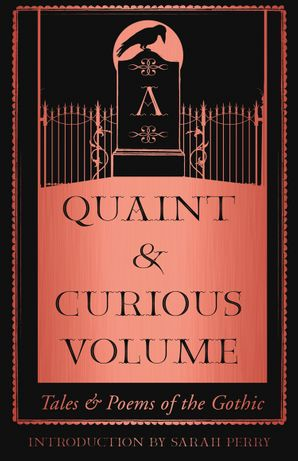 A Quaint and Curious Volume: Tales and Poems of the Gothic Hardcover  by