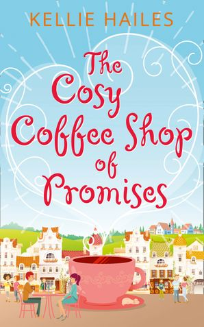 The Cosy Coffee Shop of Promises Paperback  by Kellie Hailes