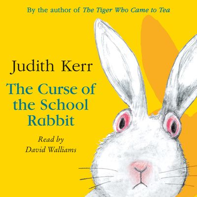The Curse of the School Rabbit by Judith Kerr, read by David Walliams -