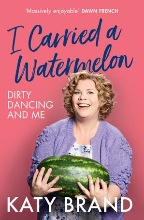 I Carried a Watermelon: Dirty Dancing and Me Hardcover  by