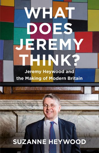 What Does Jeremy Think?: Jeremy Heywood and the Making of Modern Britain - Suzanne Heywood