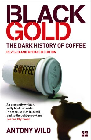 Black Gold: The Dark History of Coffee Paperback  by Antony Wild