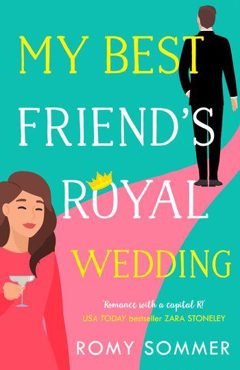 My Best Friend's Royal Wedding (The Royal Romantics, Book 5) - Romy Sommer