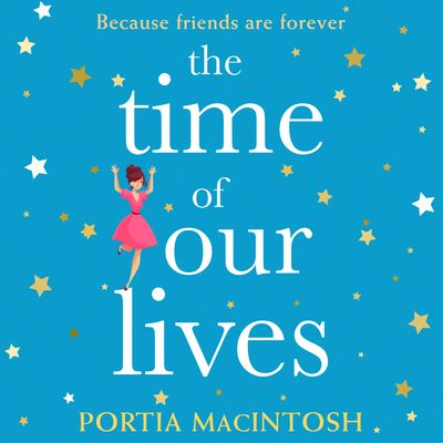 The Time of Our Lives - Portia MacIntosh, Read by Rachael Beresford