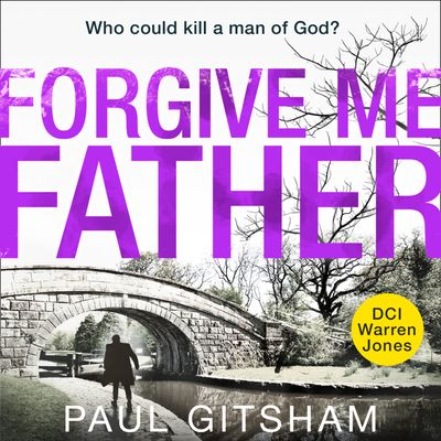 Forgive Me Father (DCI Warren Jones, Book 5) - Paul Gitsham, Read by Malk Williams