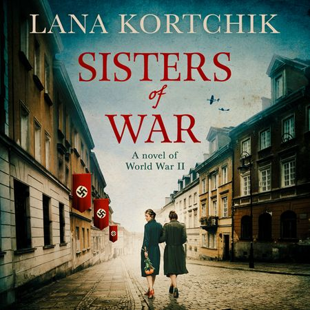 Sisters of War - Lana Kortchik, Read by Julia Winwood