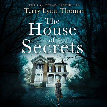 The House of Secrets (The Sarah Bennett Mysteries, Book 2) - Terry Lynn Thomas, Read by Daniela Acitelli