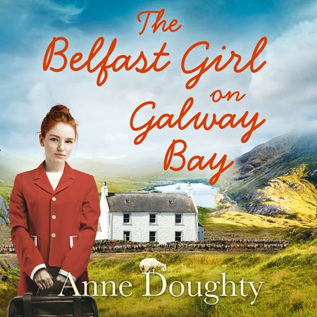 The Belfast Girl on Galway Bay - Anne Doughty, Read by Aoife McMahon