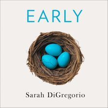 Early: An Intimate History of Premature Birth and What It Teaches Us About Being Human