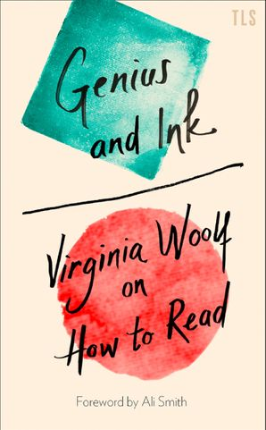 Genius and Ink: Virginia Woolf on How to Read Hardcover  by