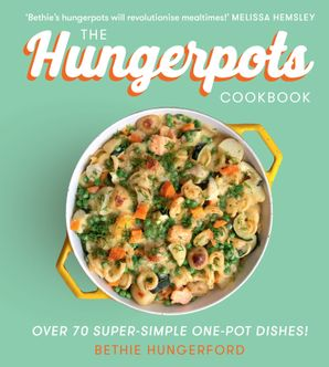 The Hungerpots Cookbook: 70 super-simple 20 minute one pot dishes