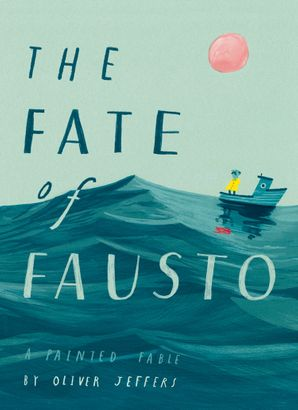 The Fate of Fausto Hardcover  by Oliver Jeffers